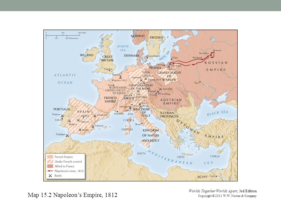 Map 15.2 Napoleon's Empire, 1812 Worlds Together Worlds Apart, 3rd Edition Copyright © 2011 W.W.