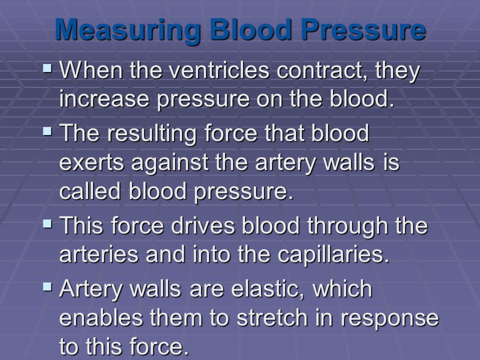 Measuring Blood Pressure  When the ventricles contract, they increase pressure on the blood.