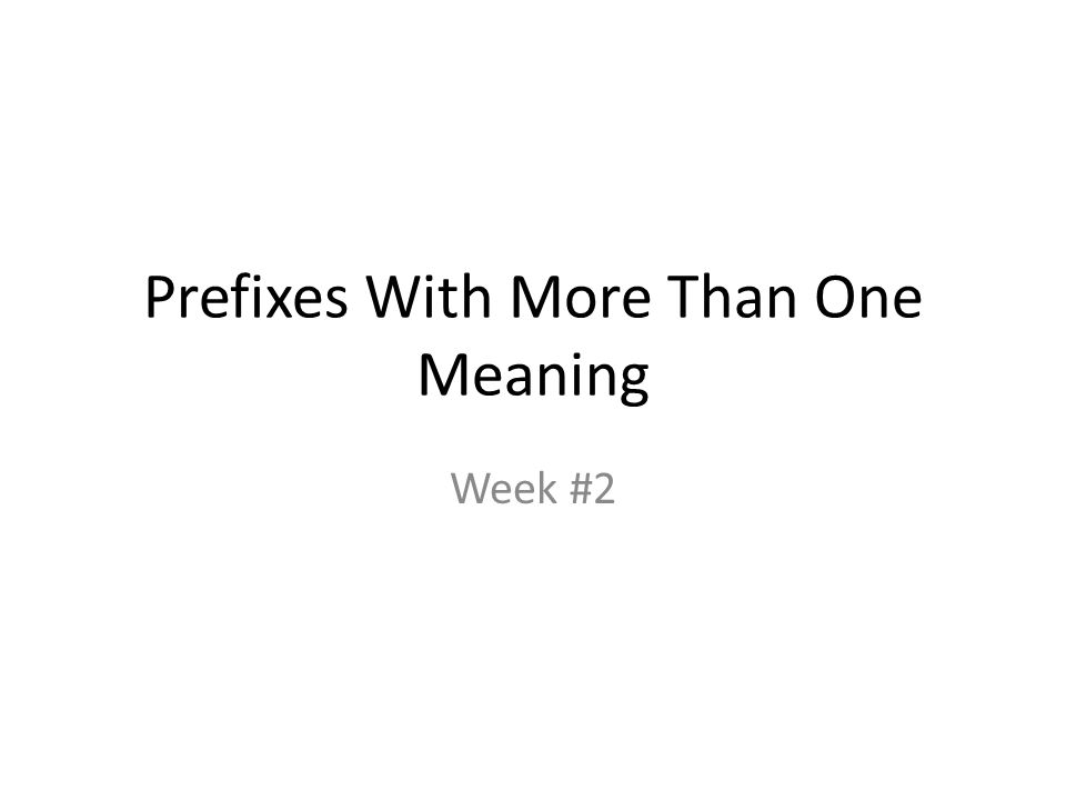 Prefixes With More Than One Meaning Week #2
