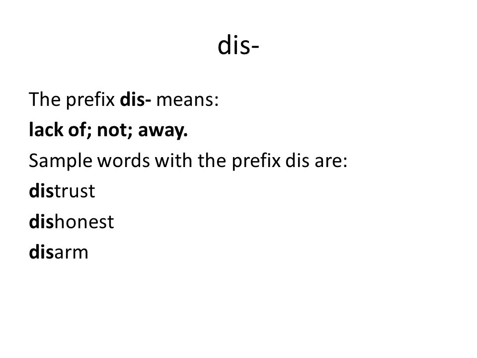 dis- distrust dishonest disarm
