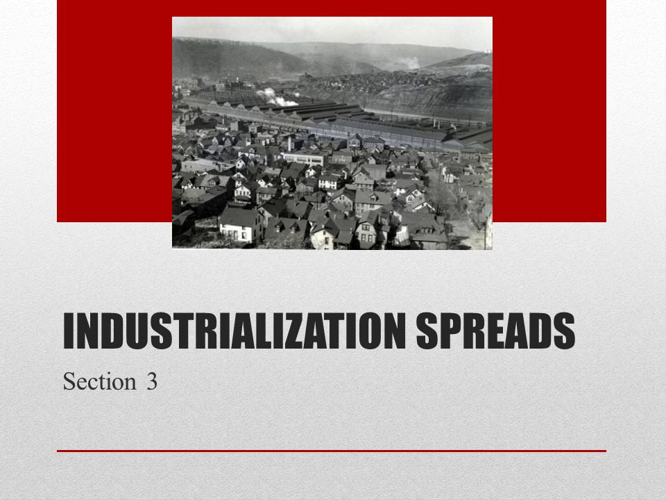 INDUSTRIALIZATION SPREADS Section 3
