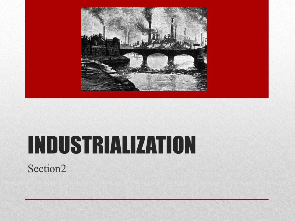 INDUSTRIALIZATION Section2