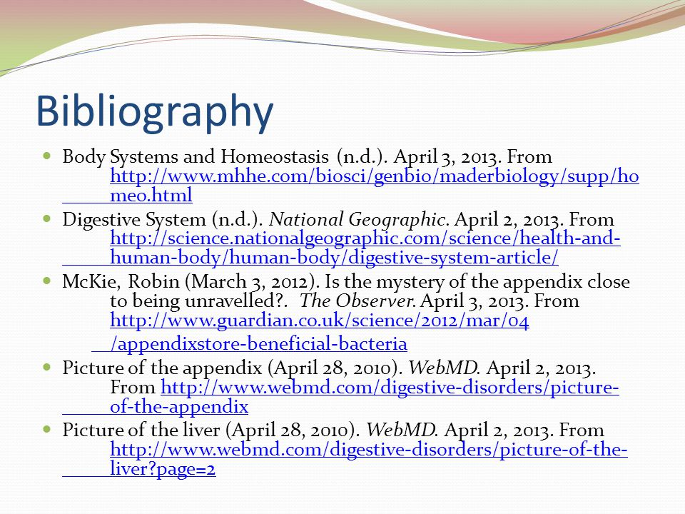 Bibliography Body Systems and Homeostasis (n.d.). April 3, 2013. From http://www.mhhe.com/biosci/genbio/maderbiology/supp/ho meo.html http://www.mhhe.