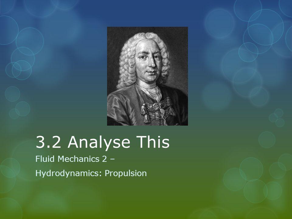3.2 Analyse This Fluid Mechanics 2 – Hydrodynamics: Propulsion