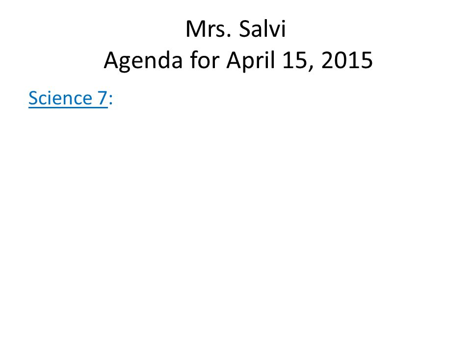 Mrs. Salvi Agenda for April 15, 2015 Science 7: