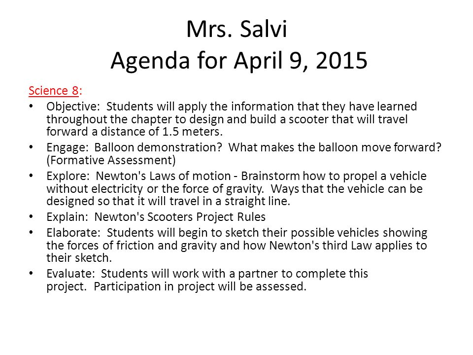 Mrs. Salvi Agenda for April 9, 2015 Science 8: Objective: Students will apply the information that they have learned throughout the chapter to design