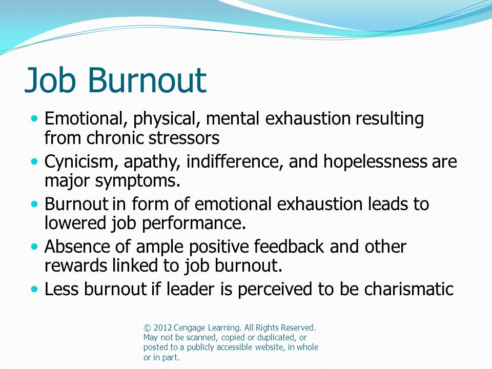 Job Burnout Emotional, physical, mental exhaustion resulting from chronic stressors Cynicism, apathy, indifference, and hopelessness are major symptoms.