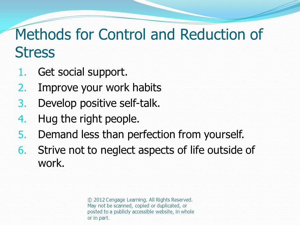 Methods for Control and Reduction of Stress 1. Get social support.