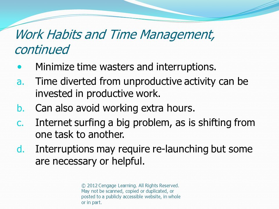 Work Habits and Time Management, continued Minimize time wasters and interruptions.