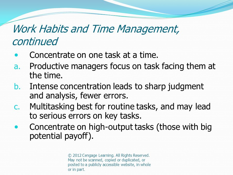 Work Habits and Time Management, continued Concentrate on one task at a time.