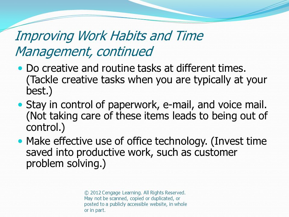 Improving Work Habits and Time Management, continued Do creative and routine tasks at different times.