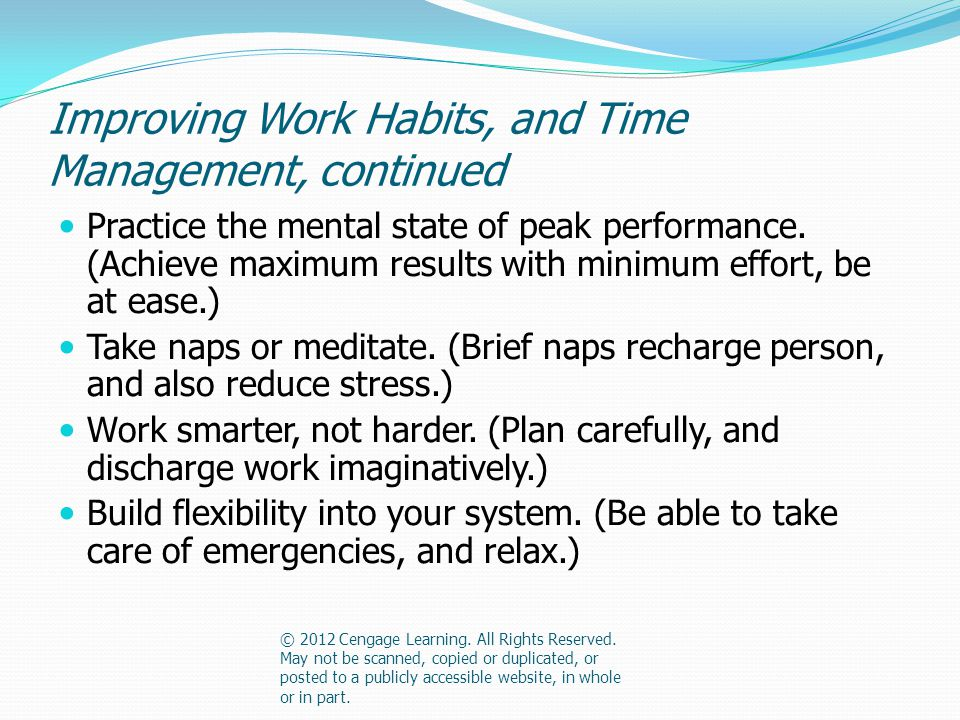 Improving Work Habits, and Time Management, continued Practice the mental state of peak performance.