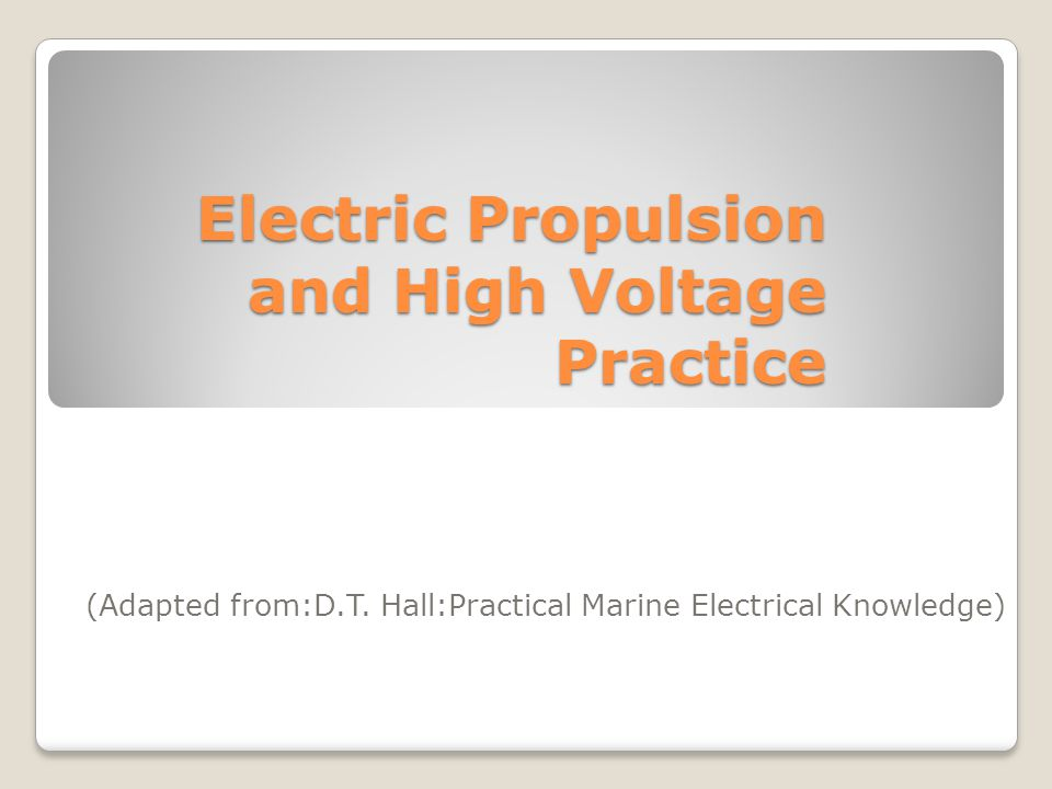 Electric Propulsion and High Voltage Practice (Adapted from:D.T. Hall:Practical Marine Electrical Knowledge)