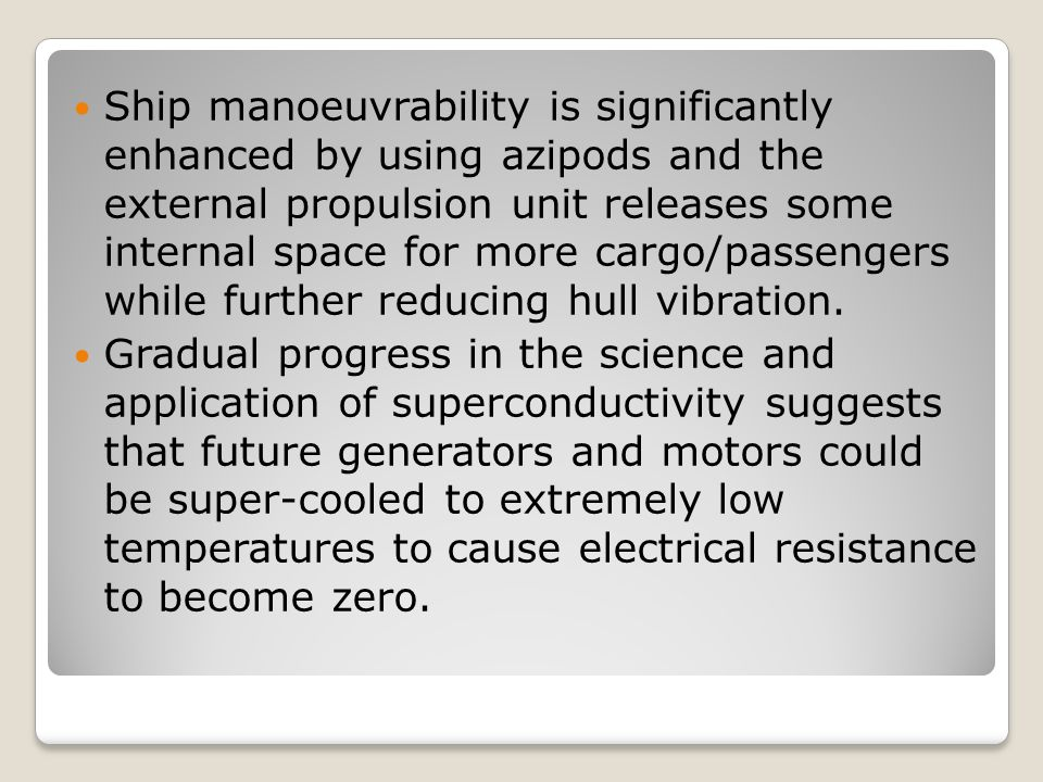 Ship manoeuvrability is significantly enhanced by using azipods and the external propulsion unit releases some internal space for more cargo/passenger