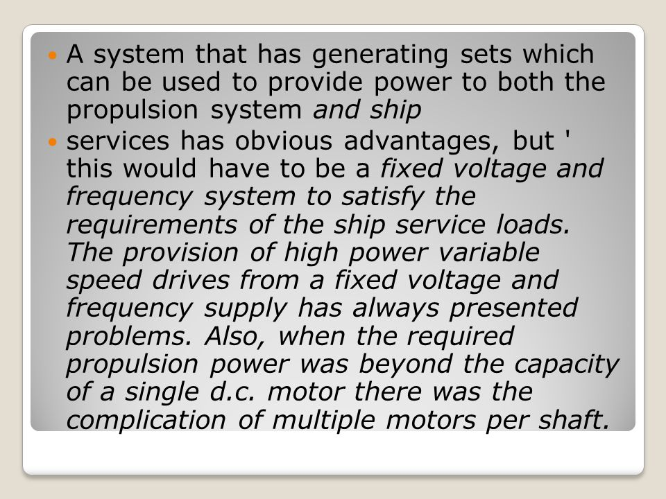 A system that has generating sets which can be used to provide power to both the propulsion system and ship services has obvious advantages, but ' thi