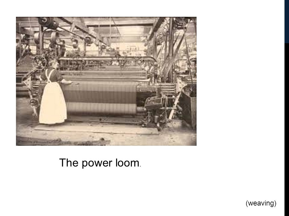 The power loom. (weaving)