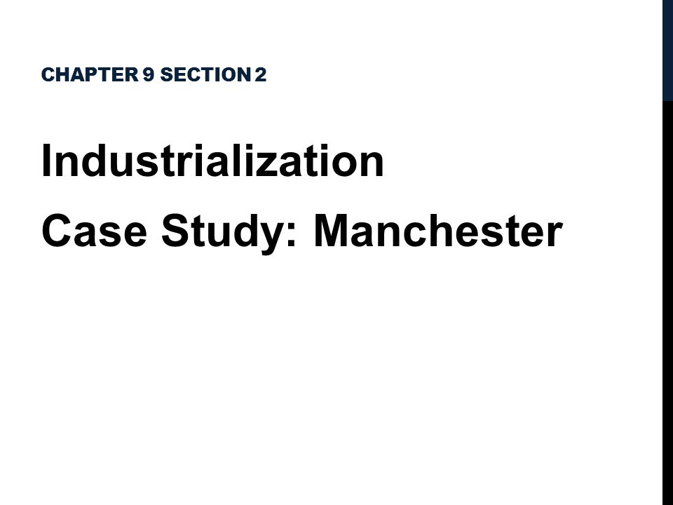 CHAPTER 9 SECTION 2 Industrialization Case Study: Manchester