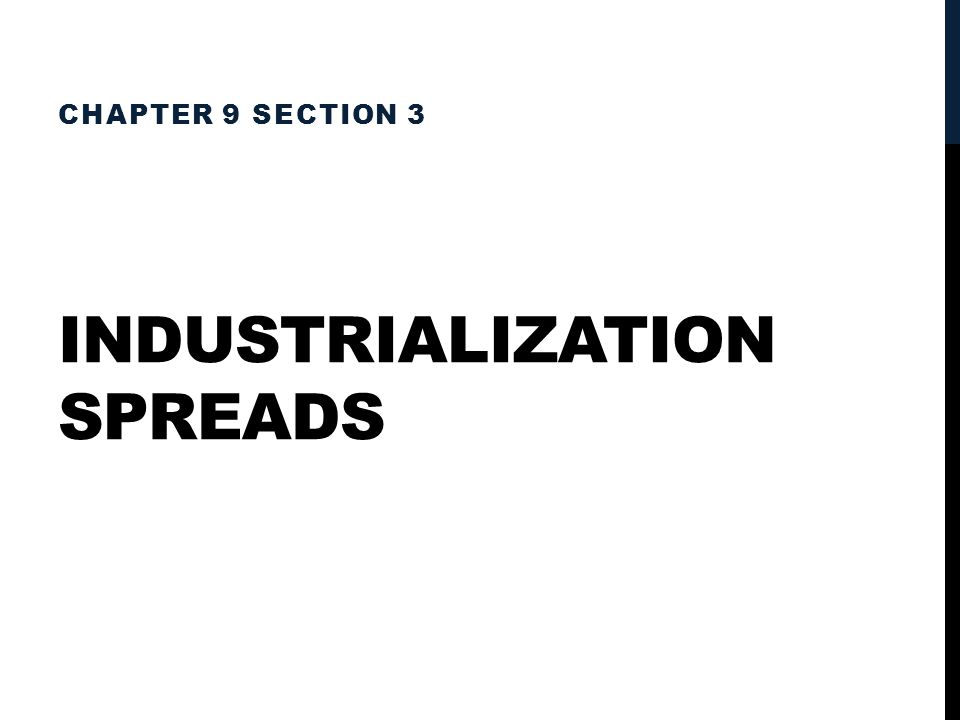 INDUSTRIALIZATION SPREADS CHAPTER 9 SECTION 3