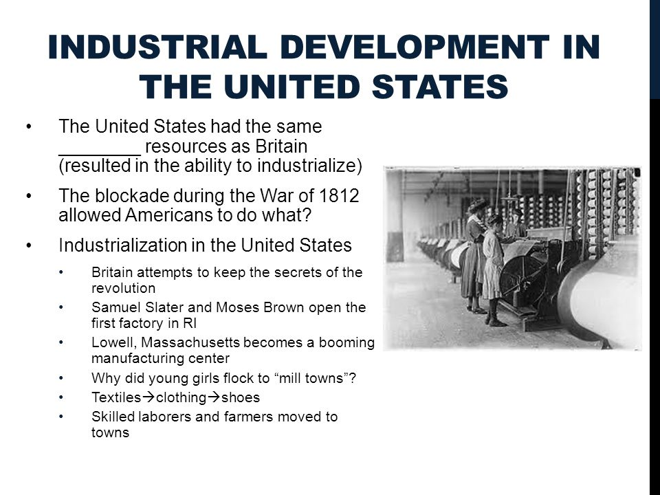 INDUSTRIAL DEVELOPMENT IN THE UNITED STATES The United States had the same ________ resources as Britain (resulted in the ability to industrialize) The blockade during the War of 1812 allowed Americans to do what.