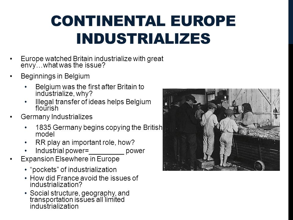CONTINENTAL EUROPE INDUSTRIALIZES Europe watched Britain industrialize with great envy…what was the issue.