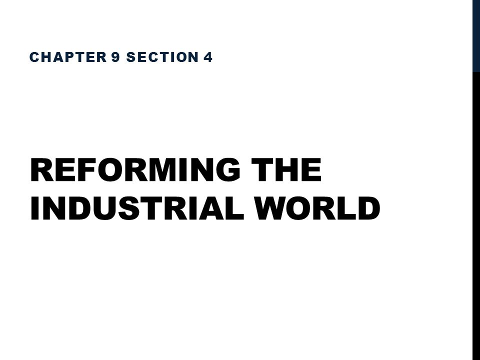 REFORMING THE INDUSTRIAL WORLD CHAPTER 9 SECTION 4