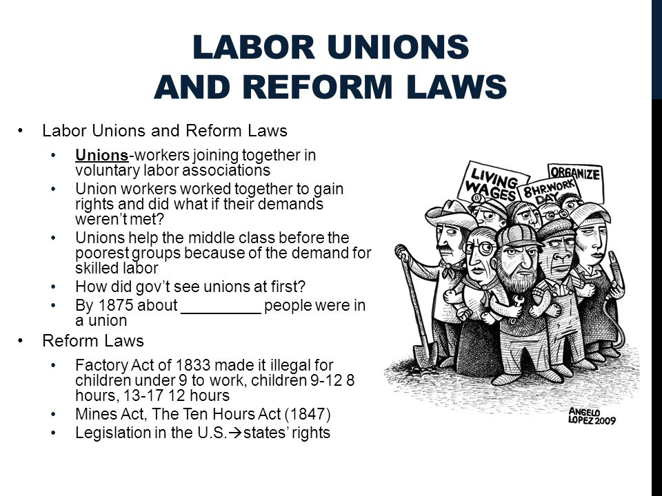 LABOR UNIONS AND REFORM LAWS Labor Unions and Reform Laws Unions-workers joining together in voluntary labor associations Union workers worked together to gain rights and did what if their demands weren't met.