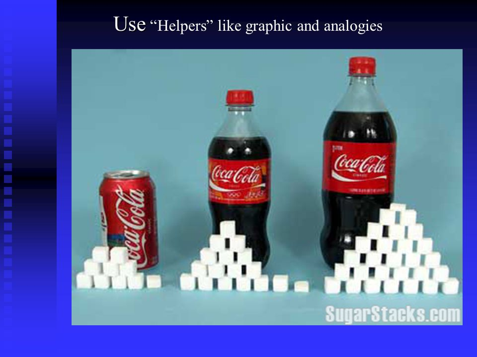 Use Use Helpers like graphic and analogies