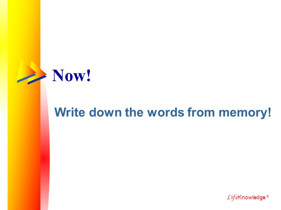 Now! Write down the words from memory! Life Knowledge ®