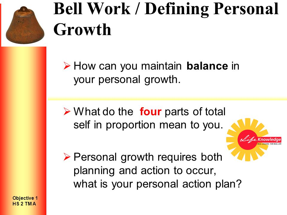 Bell Work / Defining Personal Growth  How can you maintain balance in your personal growth.