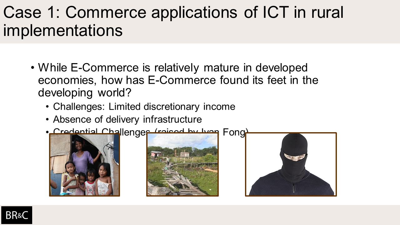 Case 1: Commerce applications of ICT in rural implementations While E-Commerce is relatively mature in developed economies, how has E-Commerce found its feet in the developing world.