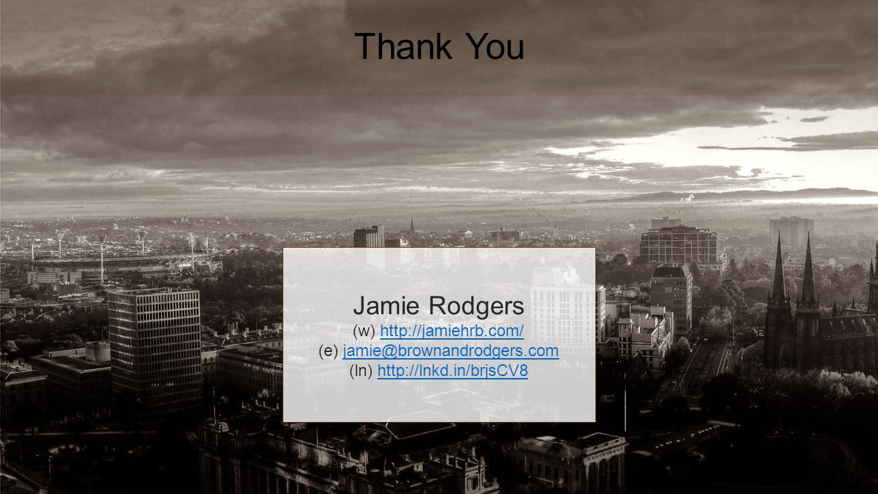 Thank You Jamie Rodgers (w) http://jamiehrb.com/http://jamiehrb.com/ (e) jamie@brownandrodgers.comjamie@brownandrodgers.com (ln) http://lnkd.in/brjsCV8http://lnkd.in/brjsCV8