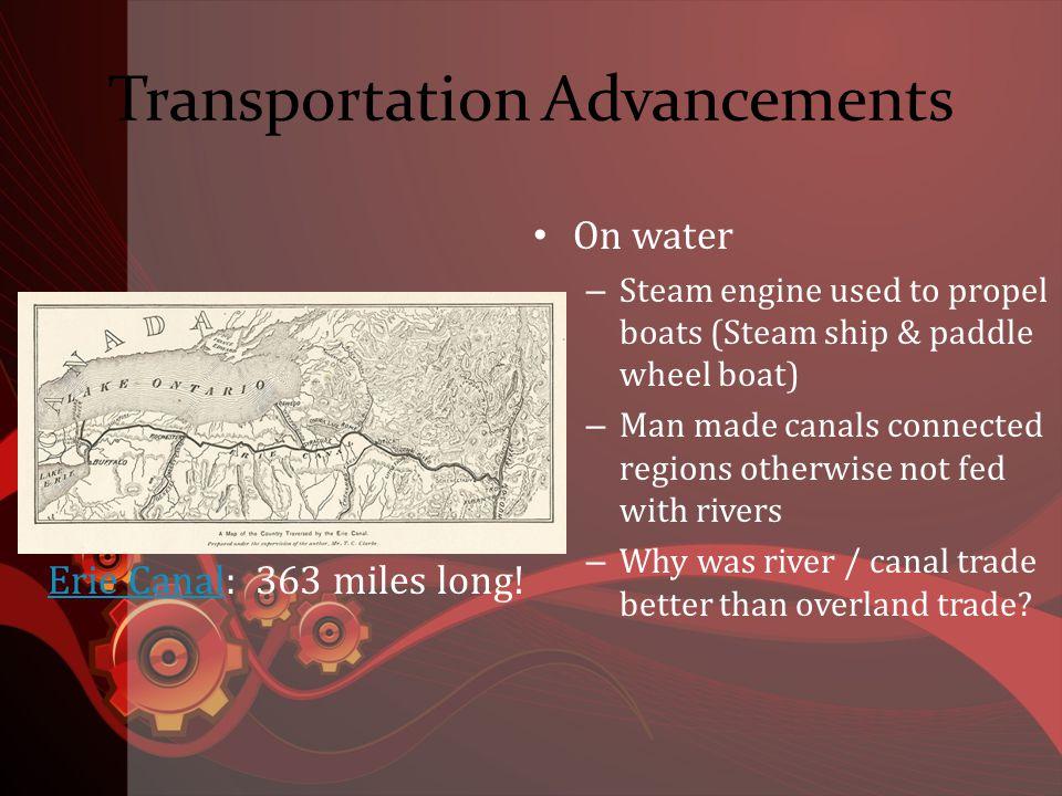 Transportation Advancements Erie Canal: 363 miles long.