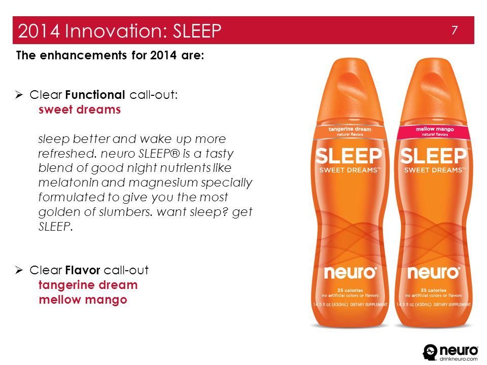 2014 Innovation: SLEEP 7  Clear Functional call-out: sweet dreams sleep better and wake up more refreshed. neuro SLEEP® is a tasty blend of good nigh