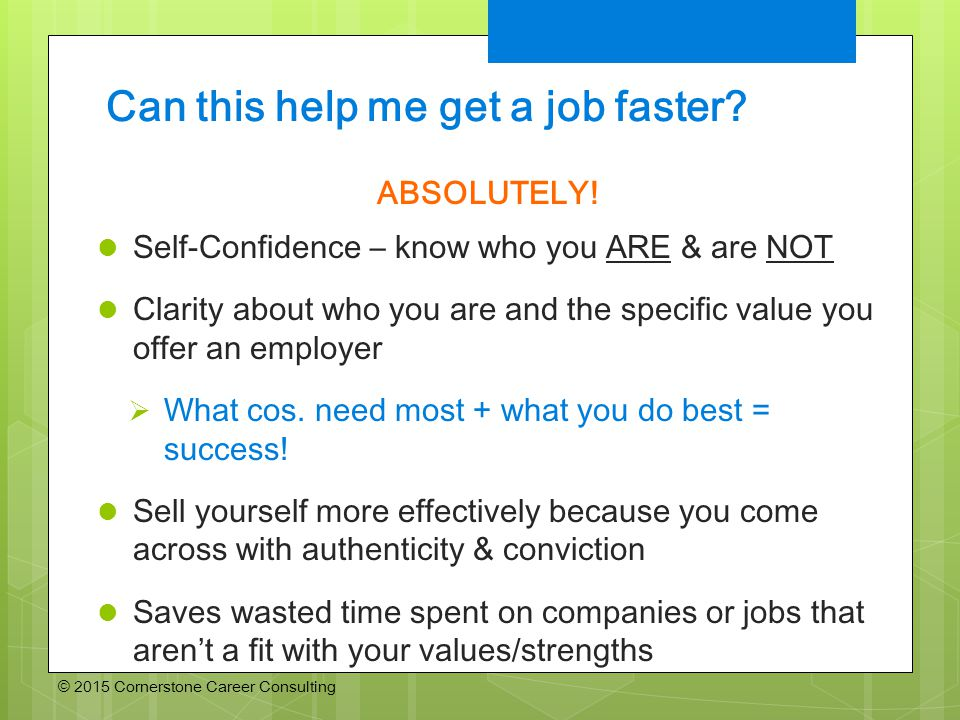 © 2015 Cornerstone Career Consulting Can this help me get a job faster.