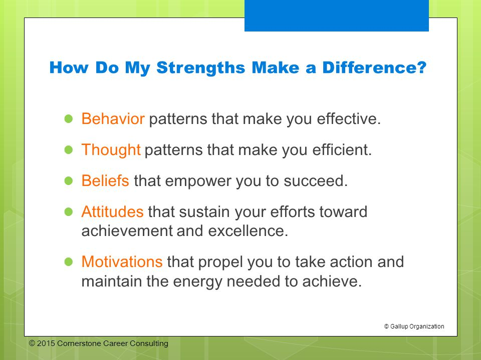 © 2015 Cornerstone Career Consulting How Do My Strengths Make a Difference.