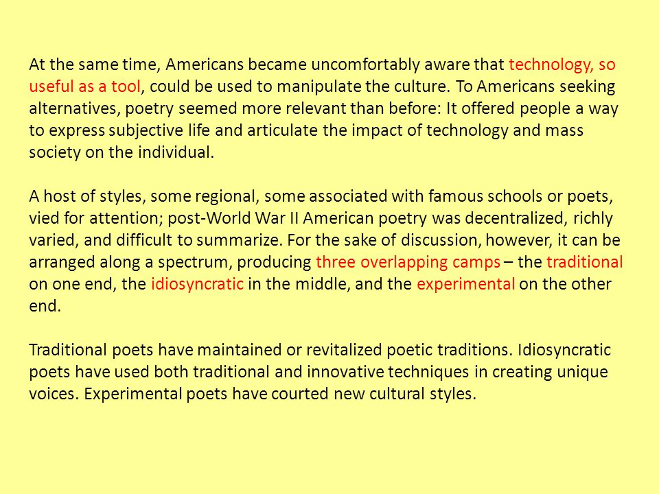 At the same time, Americans became uncomfortably aware that technology, so useful as a tool, could be used to manipulate the culture.