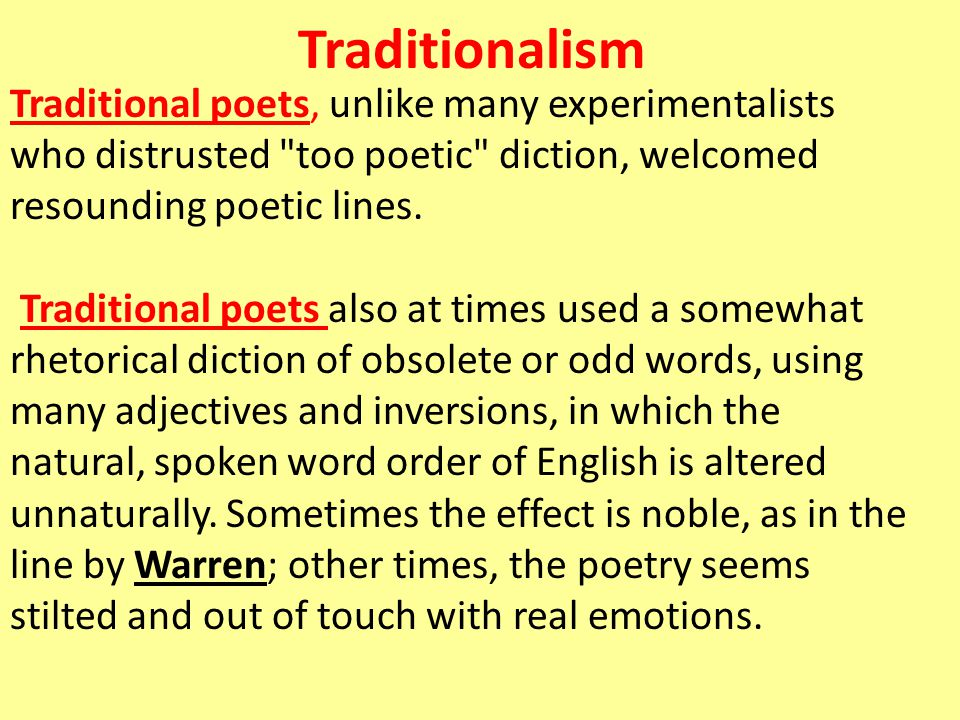 Traditionalism Traditional poets, unlike many experimentalists who distrusted