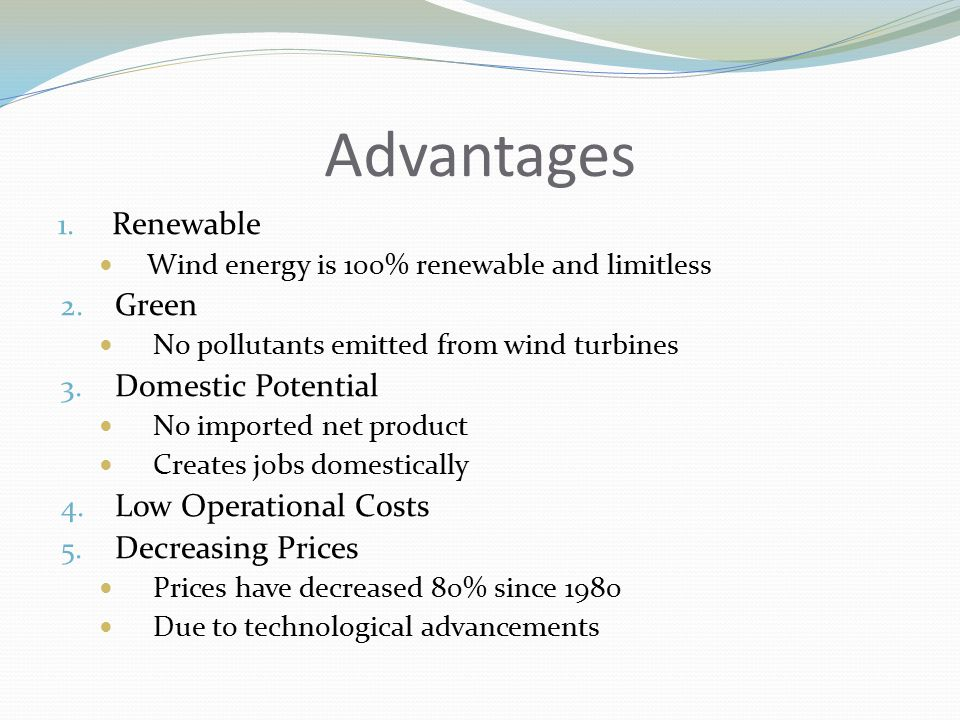 Advantages 1. Renewable Wind energy is 100% renewable and limitless 2.