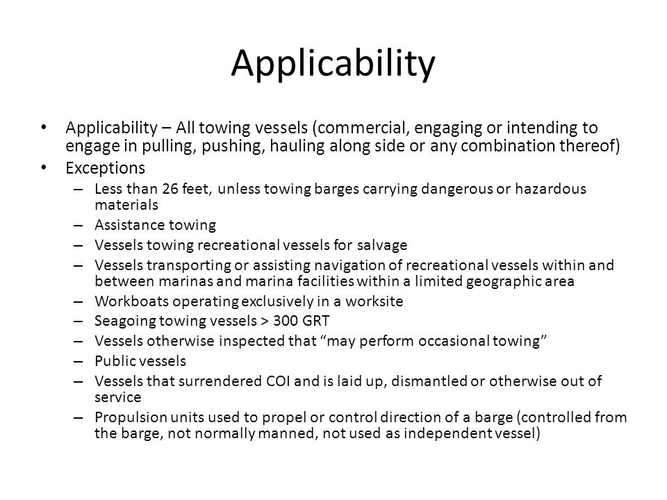 Applicability Applicability – All towing vessels (commercial, engaging or intending to engage in pulling, pushing, hauling along side or any combinati