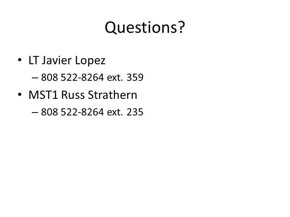 Questions? LT Javier Lopez – 808 522-8264 ext. 359 MST1 Russ Strathern – 808 522-8264 ext. 235
