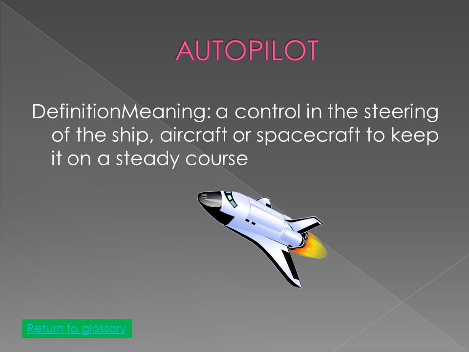 DefinitionMeaning: a control in the steering of the ship, aircraft or spacecraft to keep it on a steady course Return to glossary