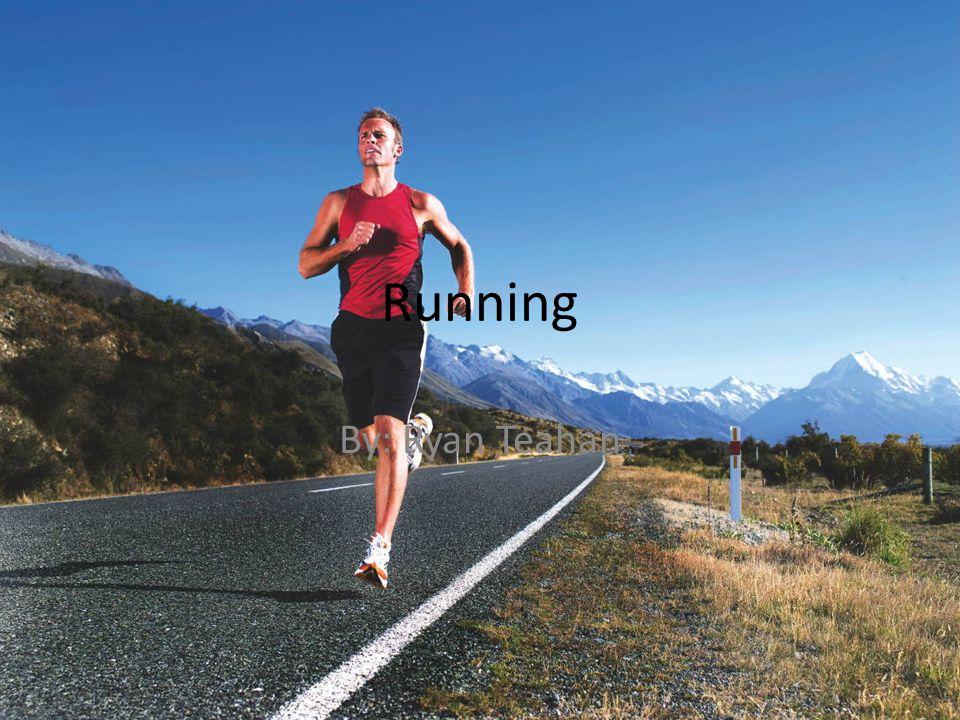Running By: Ryan Teahan