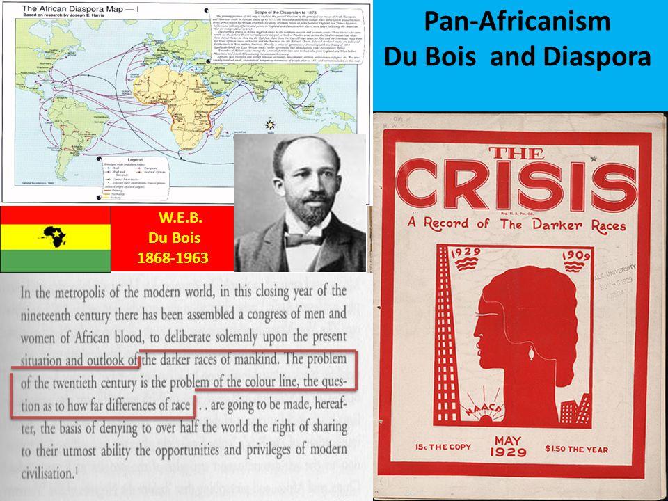Pan-Africanism Du Bois and Diaspora W.E.B. Du Bois 1868-1963