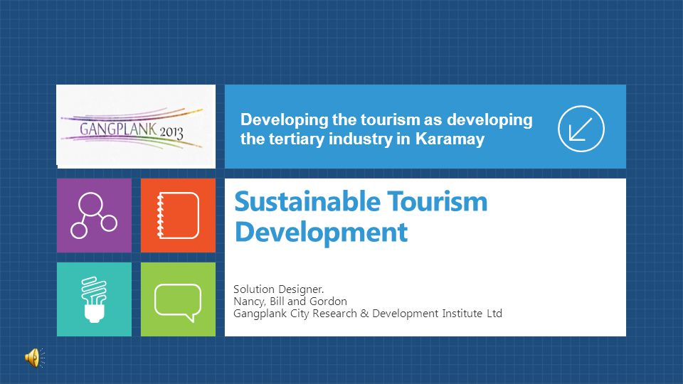 Sustainable Tourism Development Solution Designer. Nancy, Bill and Gordon Gangplank City Research & Development Institute Ltd Developing the tourism a