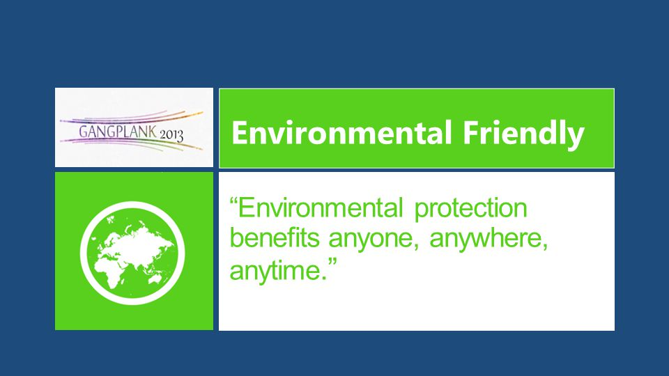 """Environmental protection benefits anyone, anywhere, anytime."" Environmental Friendly"
