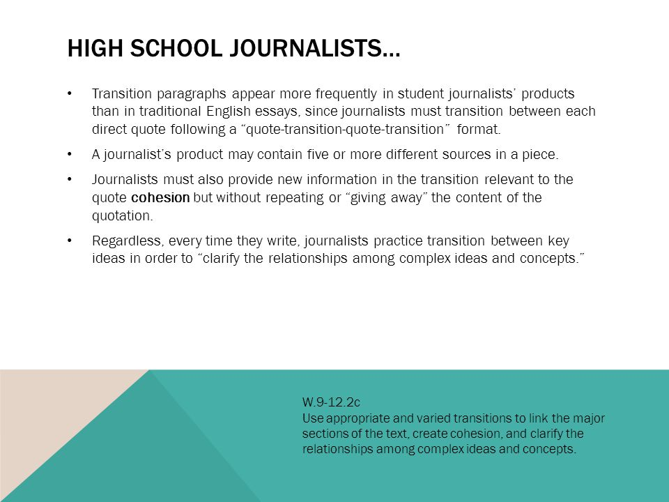 HIGH SCHOOL JOURNALISTS… Transition paragraphs appear more frequently in student journalists' products than in traditional English essays, since journalists must transition between each direct quote following a quote-transition-quote-transition format.