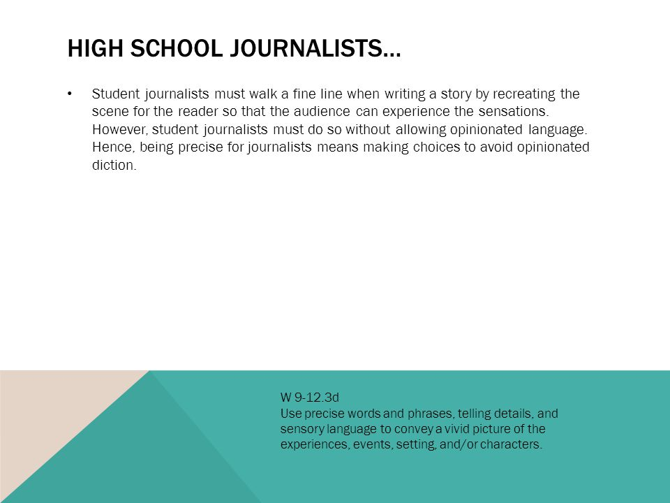 HIGH SCHOOL JOURNALISTS… Student journalists must walk a fine line when writing a story by recreating the scene for the reader so that the audience can experience the sensations.
