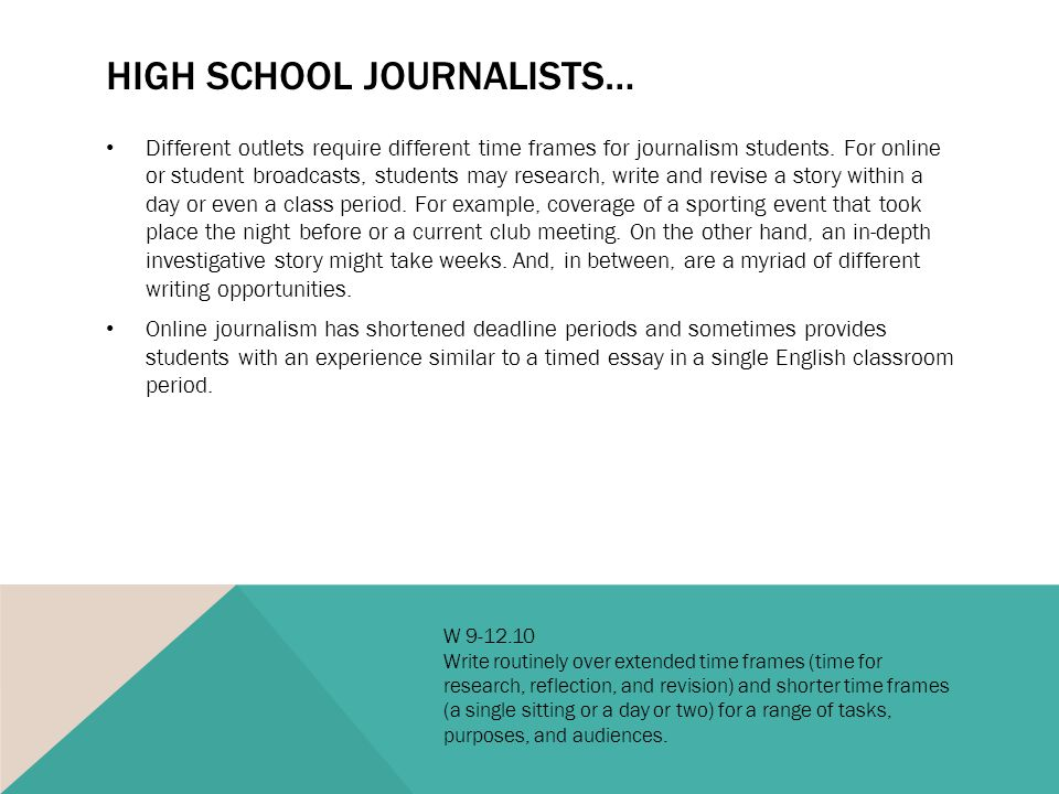 HIGH SCHOOL JOURNALISTS… Different outlets require different time frames for journalism students.