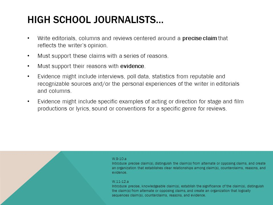 HIGH SCHOOL JOURNALISTS… Write editorials, columns and reviews centered around a precise claim that reflects the writer's opinion.
