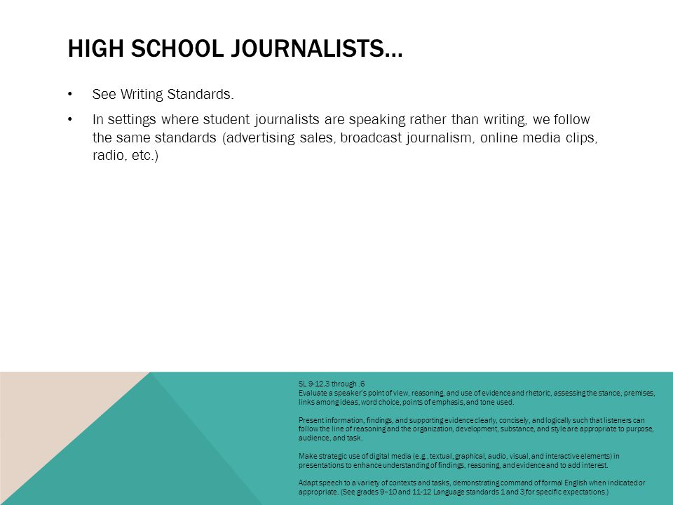 HIGH SCHOOL JOURNALISTS… See Writing Standards.